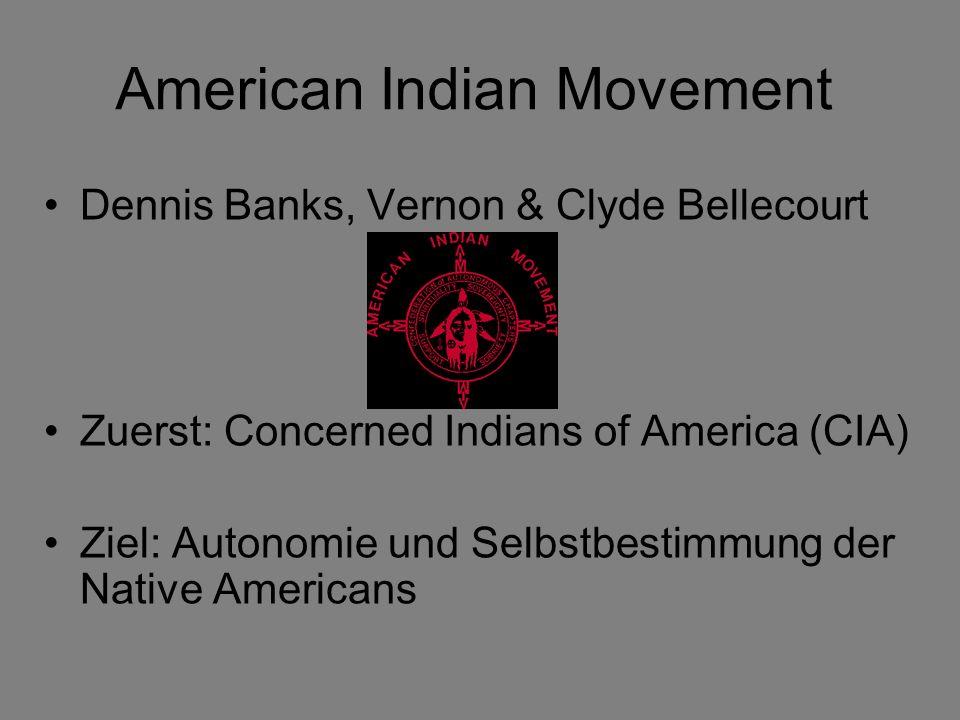American Indian Movement Dennis Banks, Vernon & Clyde Bellecourt Zuerst: Concerned Indians of America (CIA) Ziel: Autonomie und Selbstbestimmung der Native Americans