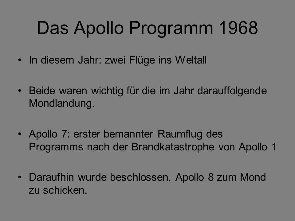 Das Apollo Programm 1968 In diesem Jahr: zwei Flüge ins Weltall Beide waren wichtig für die im Jahr darauffolgende Mondlandung. Apollo 7: erster beman
