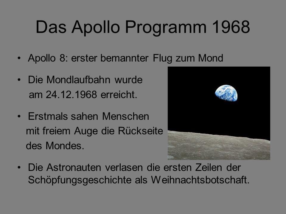 Das Apollo Programm 1968 Apollo 8: erster bemannter Flug zum Mond Die Mondlaufbahn wurde am 24.12.1968 erreicht. Erstmals sahen Menschen mit freiem Au