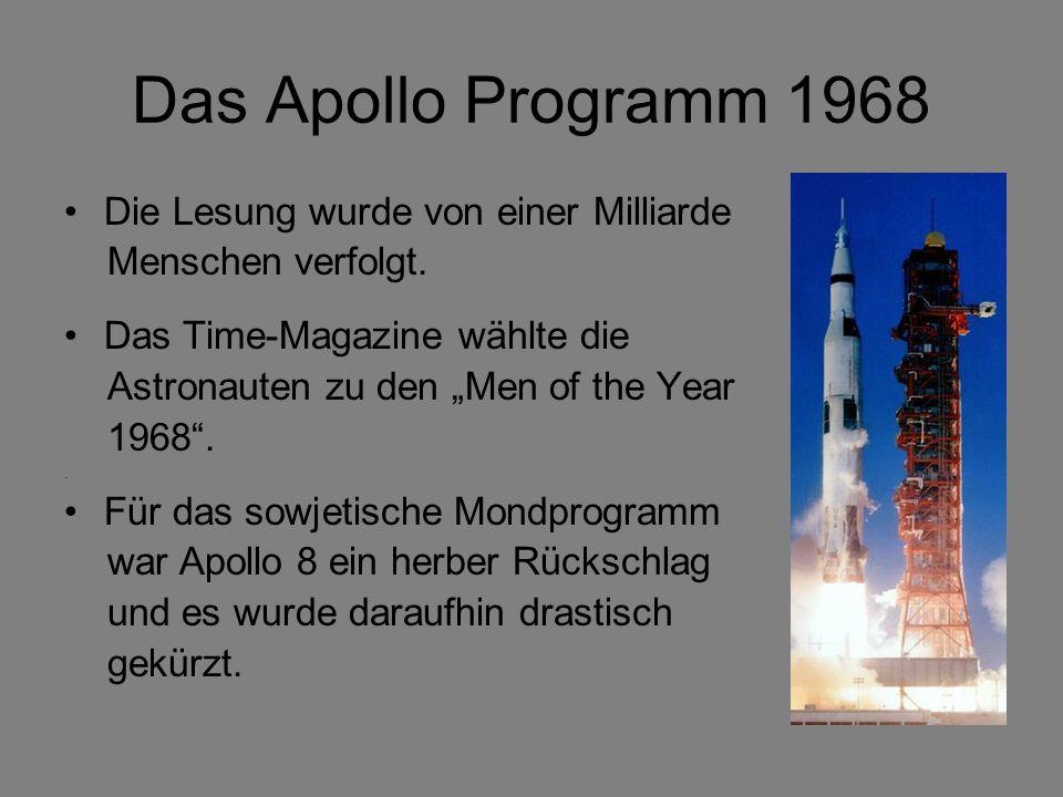 Das Apollo Programm 1968 Die Lesung wurde von einer Milliarde Menschen verfolgt. Das Time-Magazine wählte die Astronauten zu den Men of the Year 1968.