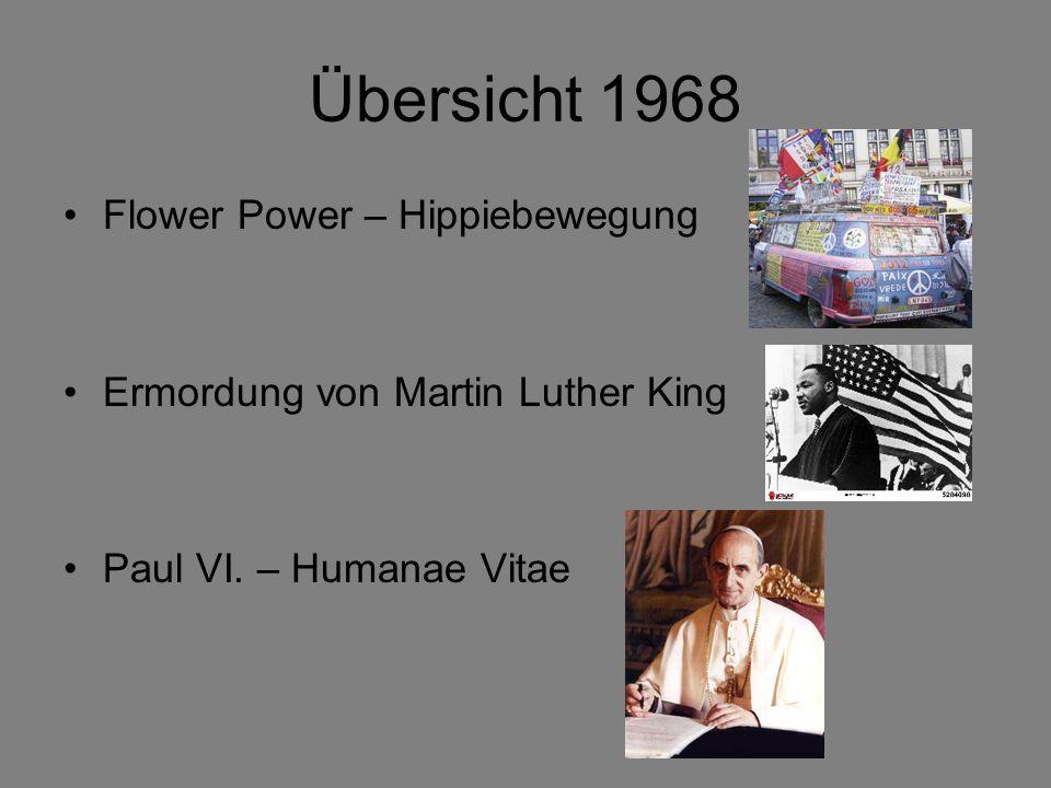 Übersicht 1968 Flower Power – Hippiebewegung Ermordung von Martin Luther King Paul VI. – Humanae Vitae