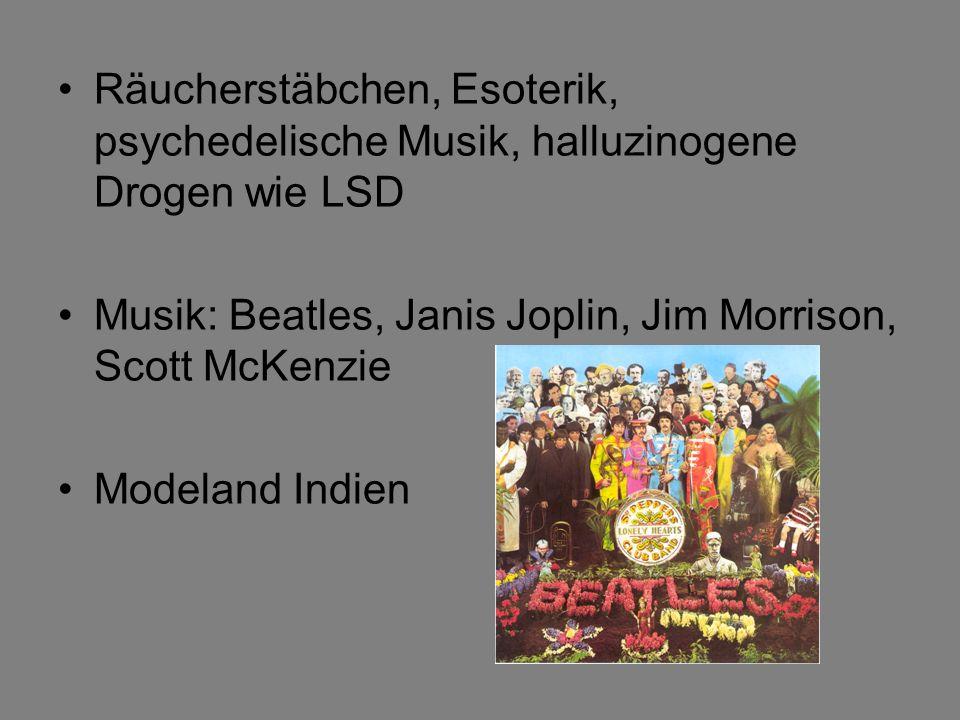 Räucherstäbchen, Esoterik, psychedelische Musik, halluzinogene Drogen wie LSD Musik: Beatles, Janis Joplin, Jim Morrison, Scott McKenzie Modeland Indien