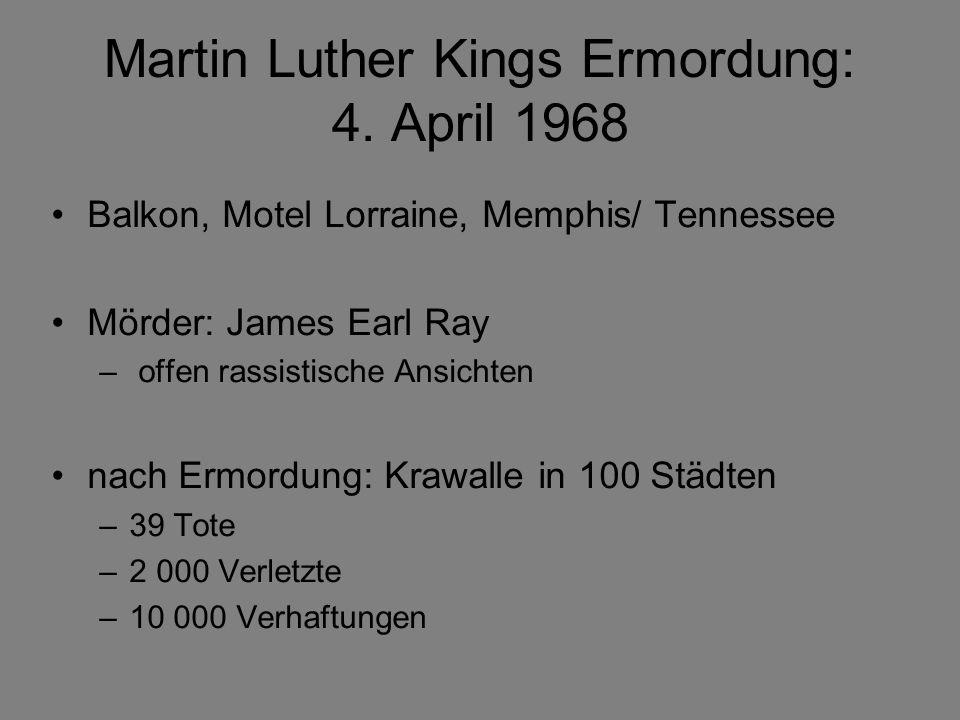 Balkon, Motel Lorraine, Memphis/ Tennessee Mörder: James Earl Ray – offen rassistische Ansichten nach Ermordung: Krawalle in 100 Städten –39 Tote –2 000 Verletzte –10 000 Verhaftungen Martin Luther Kings Ermordung: 4.