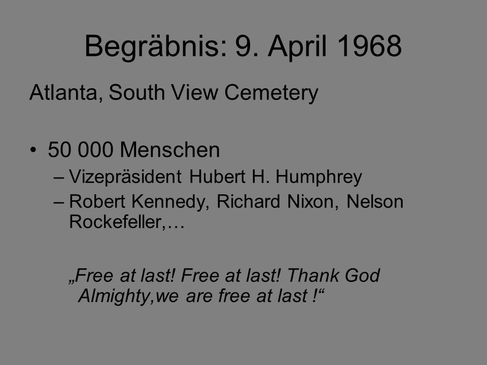 Atlanta, South View Cemetery 50 000 Menschen –Vizepräsident Hubert H. Humphrey –Robert Kennedy, Richard Nixon, Nelson Rockefeller,… Free at last! Free
