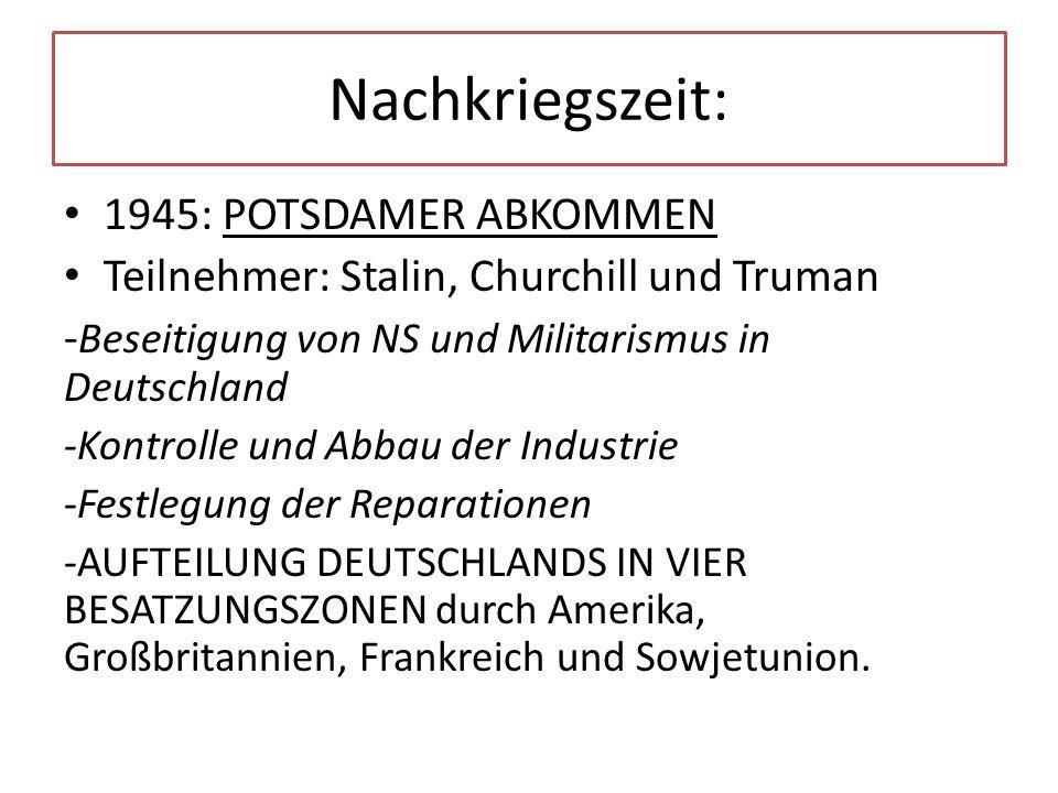 Nachkriegszeit: 1945: POTSDAMER ABKOMMEN Teilnehmer: Stalin, Churchill und Truman - Beseitigung von NS und Militarismus in Deutschland -Kontrolle und