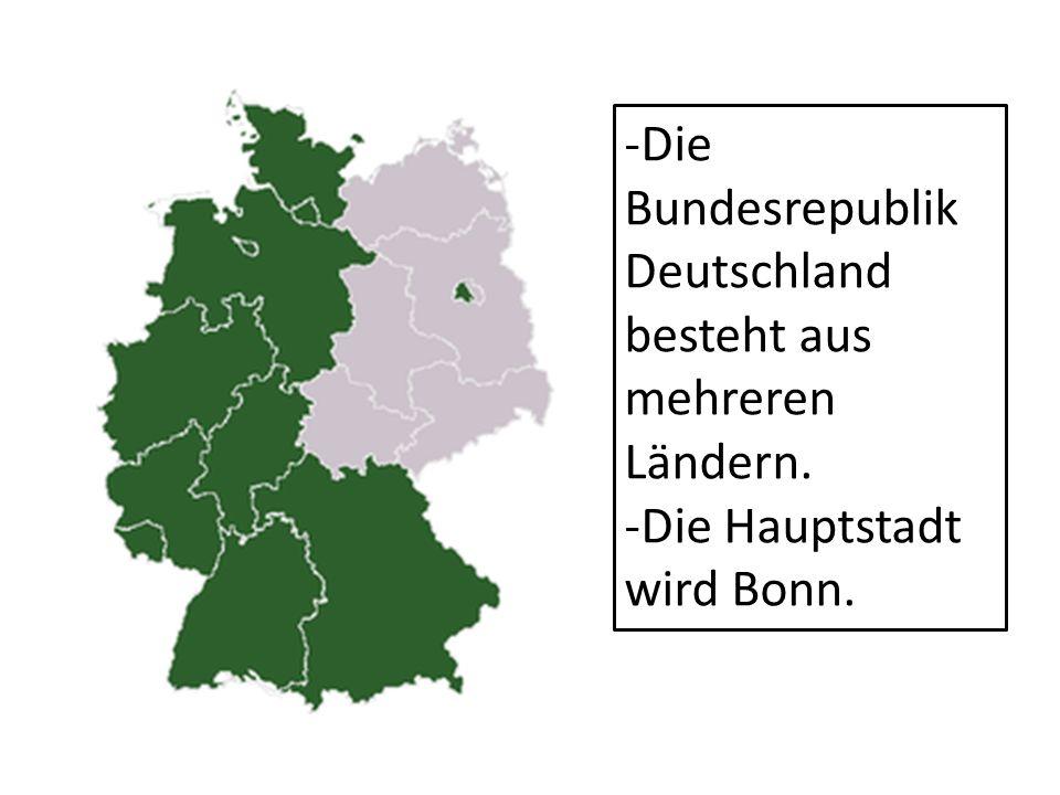 -Die Bundesrepublik Deutschland besteht aus mehreren Ländern. -Die Hauptstadt wird Bonn.