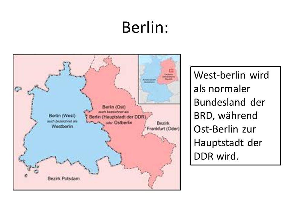 West-berlin wird als normaler Bundesland der BRD, während Ost-Berlin zur Hauptstadt der DDR wird. Berlin: