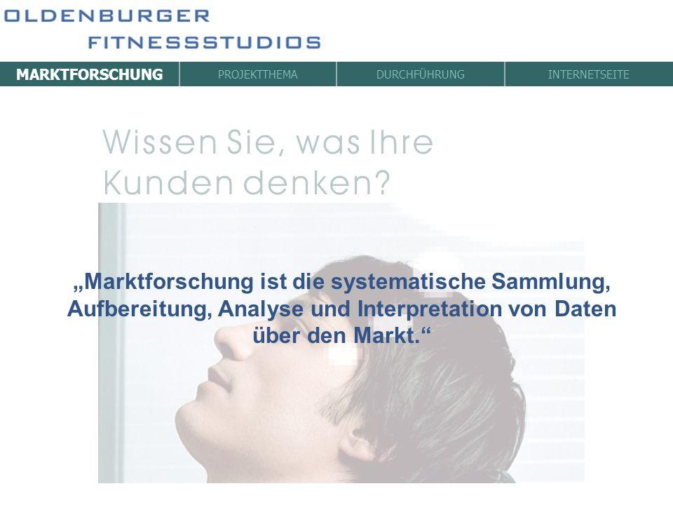 MARKTFORSCHUNG PROJEKTTHEMADURCHFÜHRUNGINTERNETSEITE Marktforschung ist die systematische Sammlung, Aufbereitung, Analyse und Interpretation von Daten
