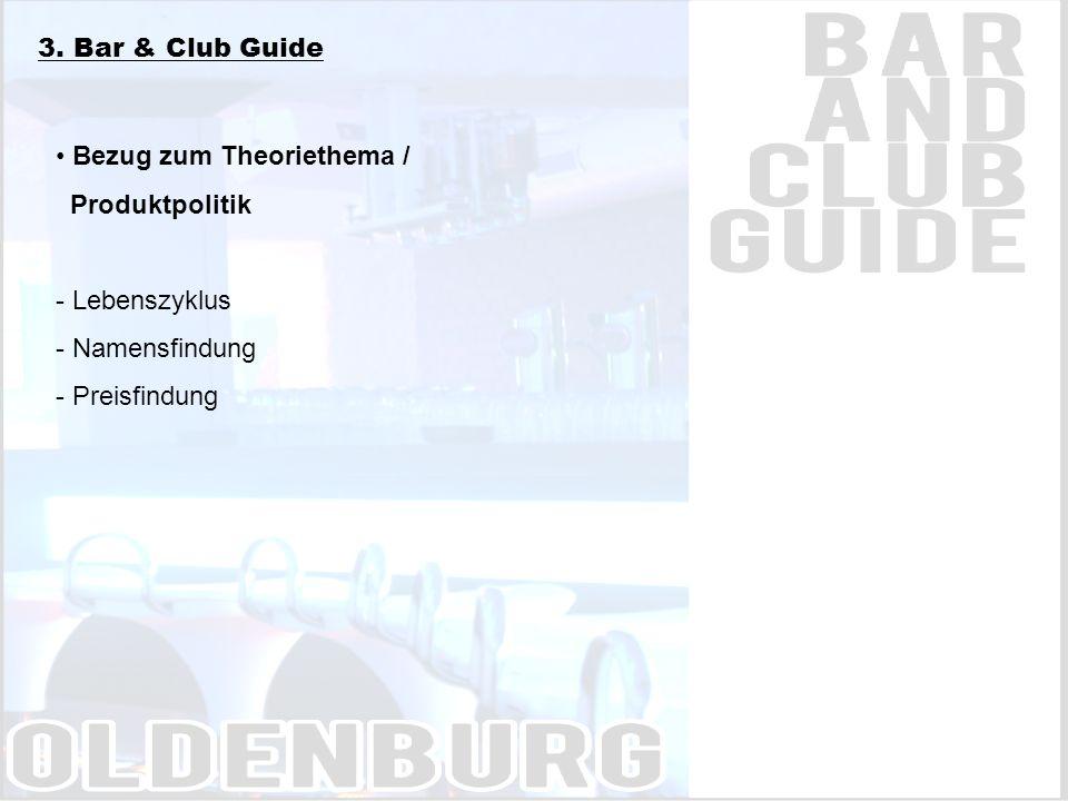 3. Bar & Club Guide Bezug zum Theoriethema / Produktpolitik - Lebenszyklus - Namensfindung - Preisfindung