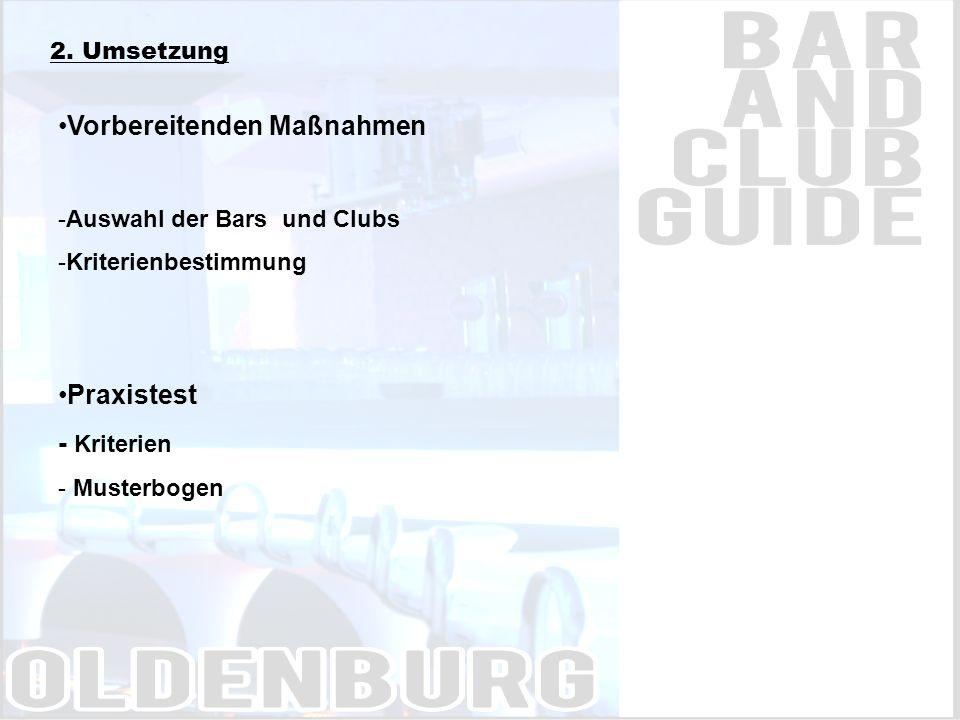 2. Umsetzung Vorbereitenden Maßnahmen -Auswahl der Bars und Clubs -Kriterienbestimmung Praxistest - Kriterien - Musterbogen