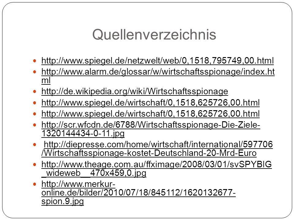 Quellenverzeichnis http://www.spiegel.de/netzwelt/web/0,1518,795749,00.html http://www.alarm.de/glossar/w/wirtschaftsspionage/index.ht ml http://de.wi