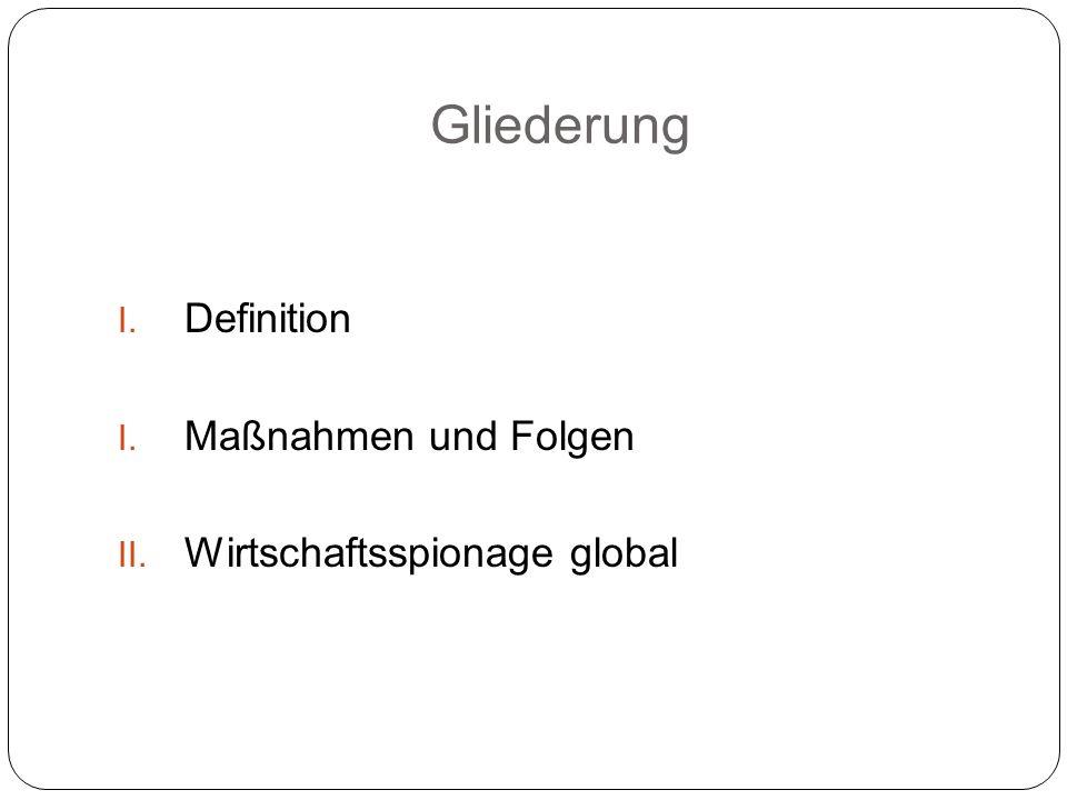 Gliederung I. Definition I. Maßnahmen und Folgen II. Wirtschaftsspionage global