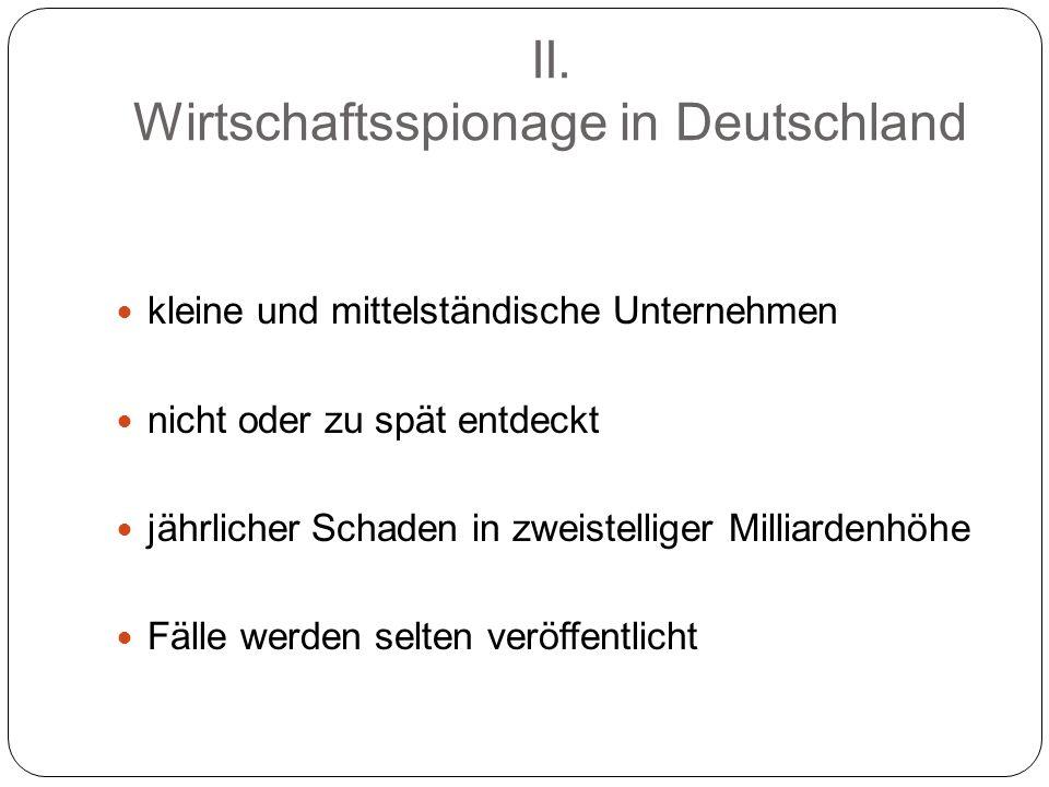 II. Wirtschaftsspionage in Deutschland kleine und mittelständische Unternehmen nicht oder zu spät entdeckt jährlicher Schaden in zweistelliger Milliar