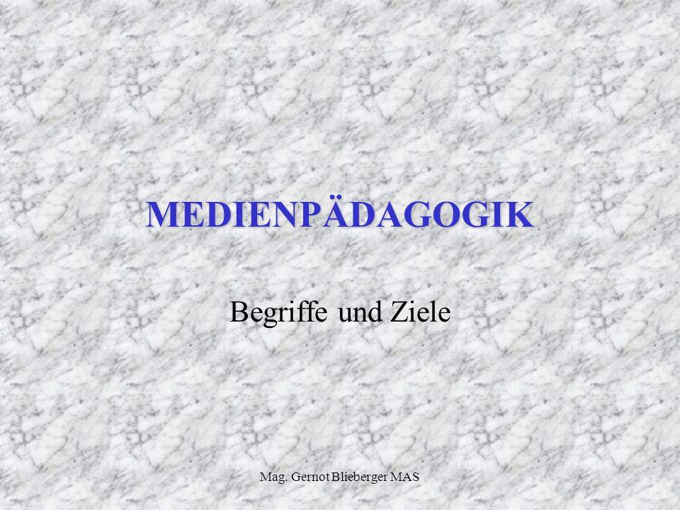 Mag. Gernot Blieberger MAS MEDIENPÄDAGOGIK Begriffe und Ziele