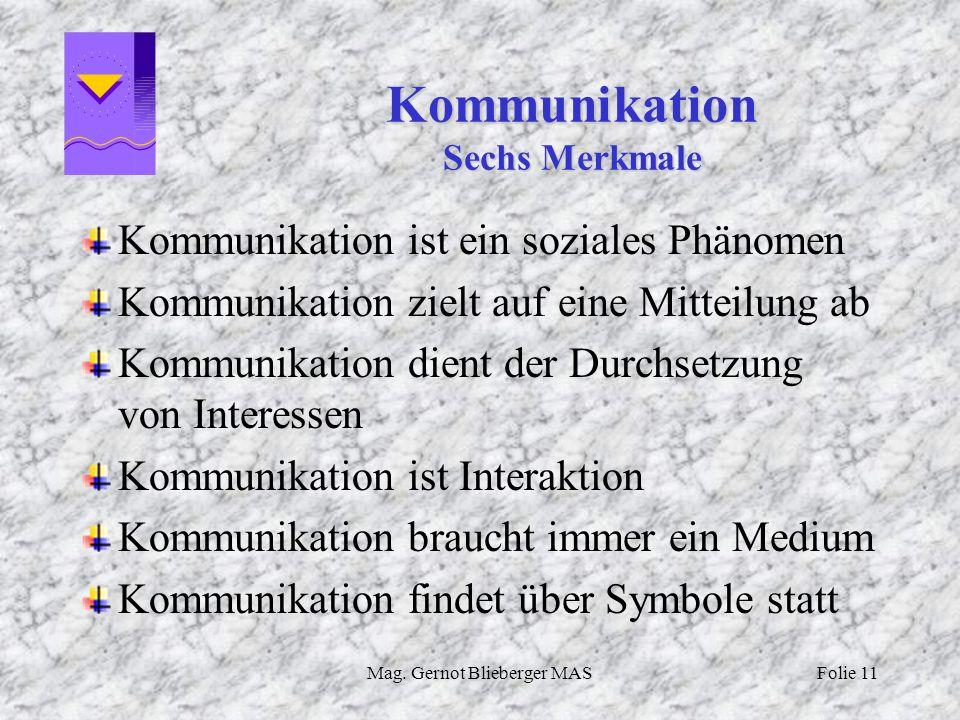 Mag. Gernot Blieberger MASFolie 11 Kommunikation Sechs Merkmale Kommunikation ist ein soziales Phänomen Kommunikation zielt auf eine Mitteilung ab Kom