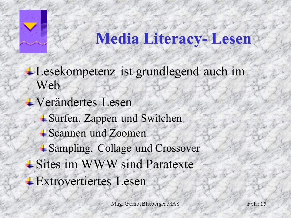 Mag. Gernot Blieberger MASFolie 15 Media Literacy- Lesen Lesekompetenz ist grundlegend auch im Web Verändertes Lesen Surfen, Zappen und Switchen Scann