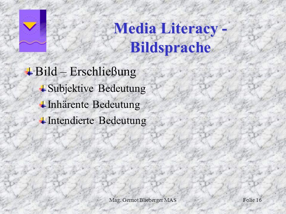 Mag. Gernot Blieberger MASFolie 16 Media Literacy - Bildsprache Bild – Erschließung Subjektive Bedeutung Inhärente Bedeutung Intendierte Bedeutung