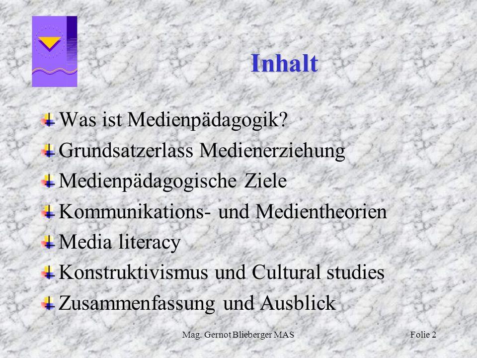 Mag. Gernot Blieberger MASFolie 2 Inhalt Was ist Medienpädagogik? Grundsatzerlass Medienerziehung Medienpädagogische Ziele Kommunikations- und Medient