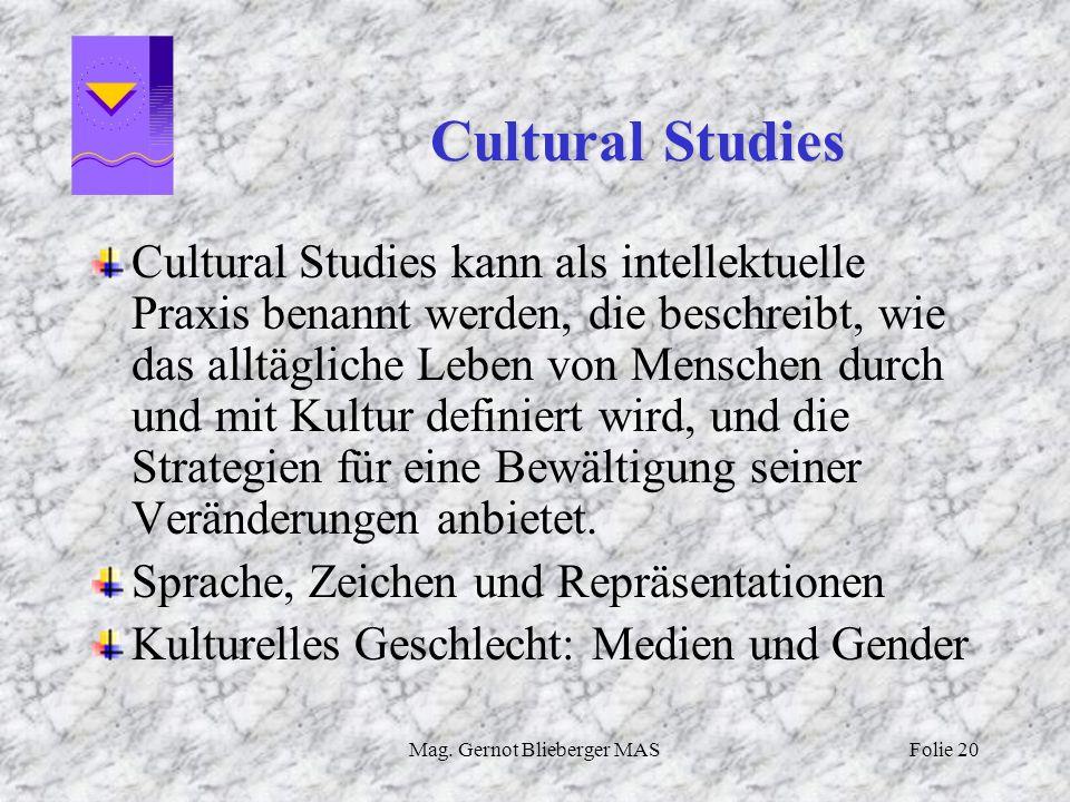Mag. Gernot Blieberger MASFolie 20 Cultural Studies Cultural Studies kann als intellektuelle Praxis benannt werden, die beschreibt, wie das alltäglich