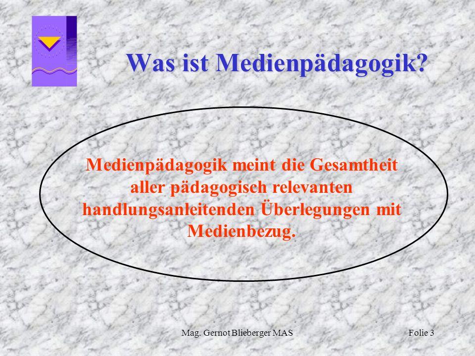 Mag. Gernot Blieberger MASFolie 3 Was ist Medienpädagogik? Medienpädagogik meint die Gesamtheit aller pädagogisch relevanten handlungsanleitenden Über