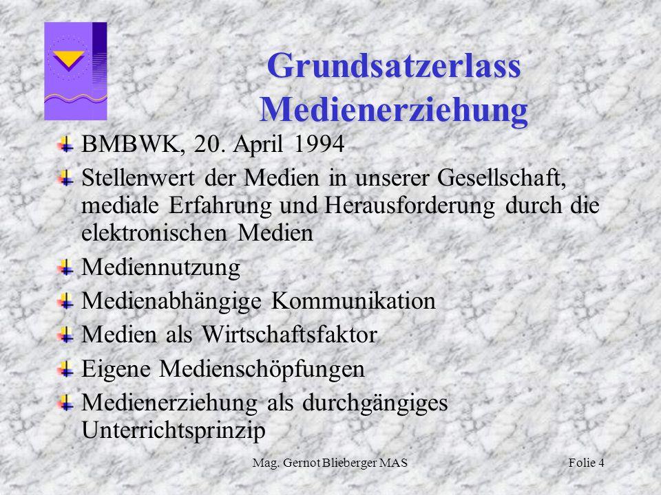 Mag. Gernot Blieberger MASFolie 4 Grundsatzerlass Medienerziehung BMBWK, 20. April 1994 Stellenwert der Medien in unserer Gesellschaft, mediale Erfahr