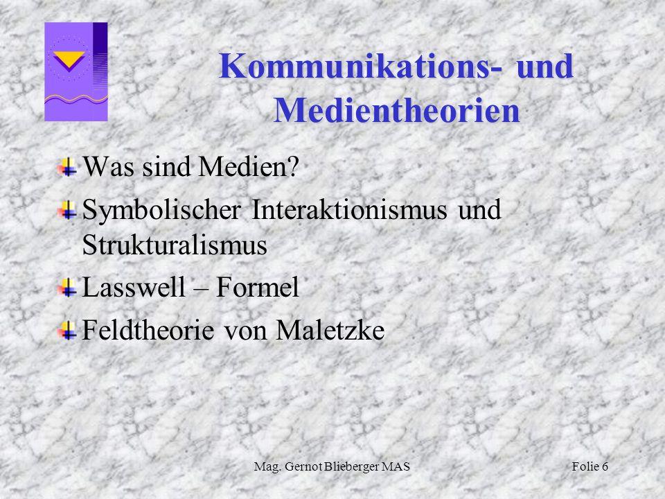 Mag. Gernot Blieberger MASFolie 6 Kommunikations- und Medientheorien Was sind Medien? Symbolischer Interaktionismus und Strukturalismus Lasswell – For
