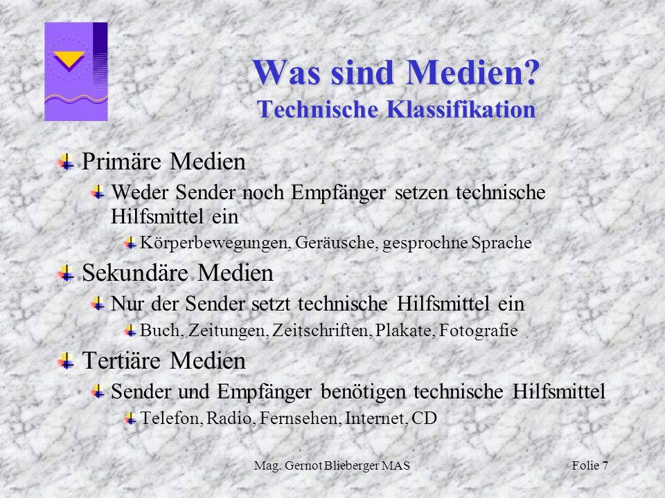 Mag. Gernot Blieberger MASFolie 7 Was sind Medien? Technische Klassifikation Primäre Medien Weder Sender noch Empfänger setzen technische Hilfsmittel