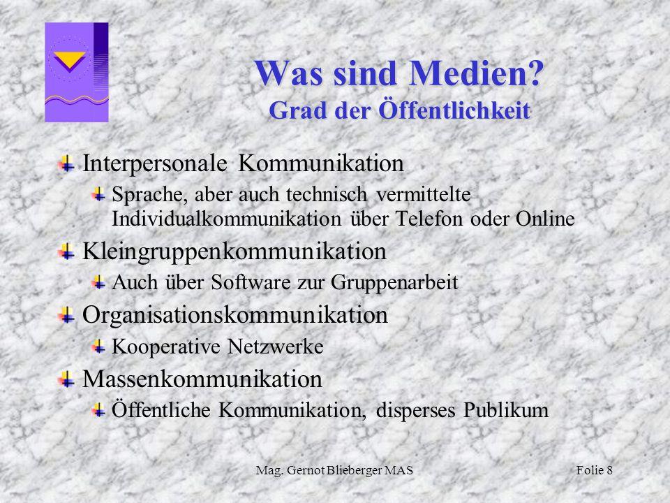 Mag. Gernot Blieberger MASFolie 8 Was sind Medien? Grad der Öffentlichkeit Interpersonale Kommunikation Sprache, aber auch technisch vermittelte Indiv