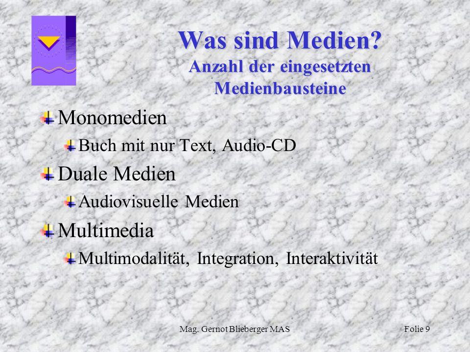 Mag. Gernot Blieberger MASFolie 9 Was sind Medien? Anzahl der eingesetzten Medienbausteine Monomedien Buch mit nur Text, Audio-CD Duale Medien Audiovi