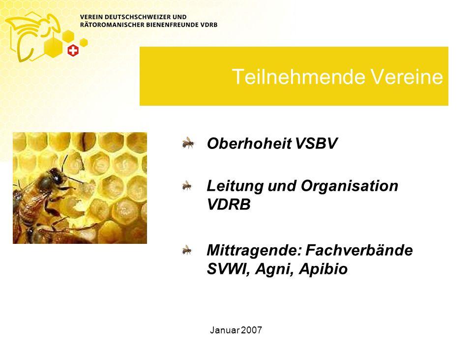 Januar 2007 Teilnehmende Vereine Oberhoheit VSBV Leitung und Organisation VDRB Mittragende: Fachverbände SVWI, Agni, Apibio