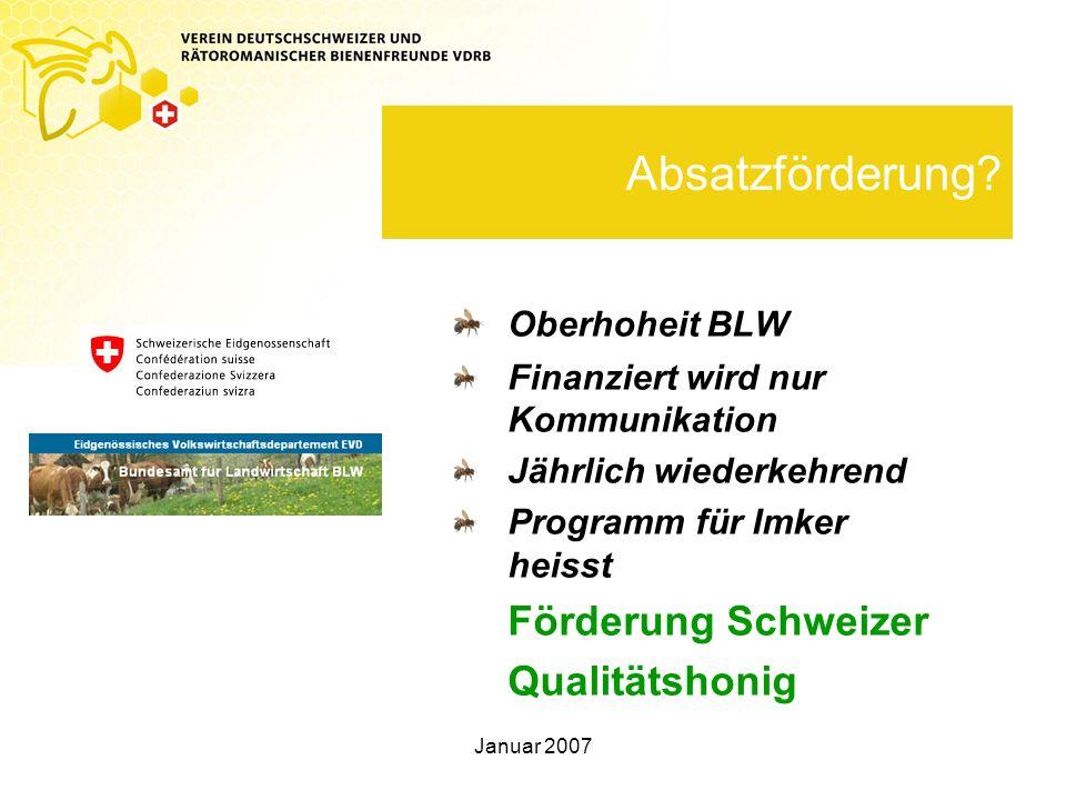 Januar 2007 Absatzförderung? Oberhoheit BLW Finanziert wird nur Kommunikation Jährlich wiederkehrend Programm für Imker heisst Förderung Schweizer Qua