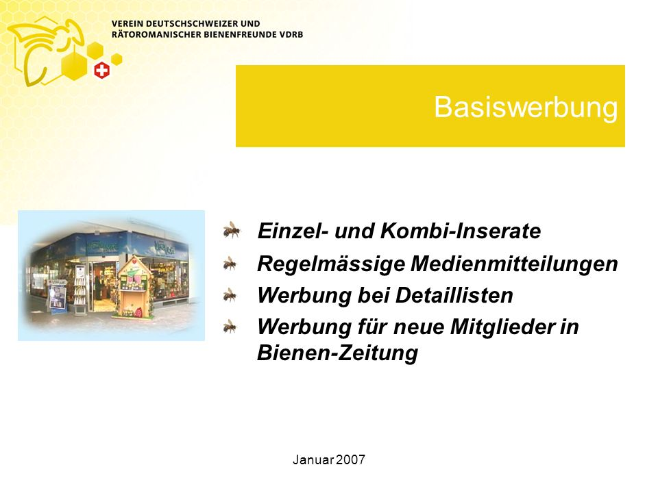 Januar 2007 Basiswerbung Einzel- und Kombi-Inserate Regelmässige Medienmitteilungen Werbung bei Detaillisten Werbung für neue Mitglieder in Bienen-Zeitung