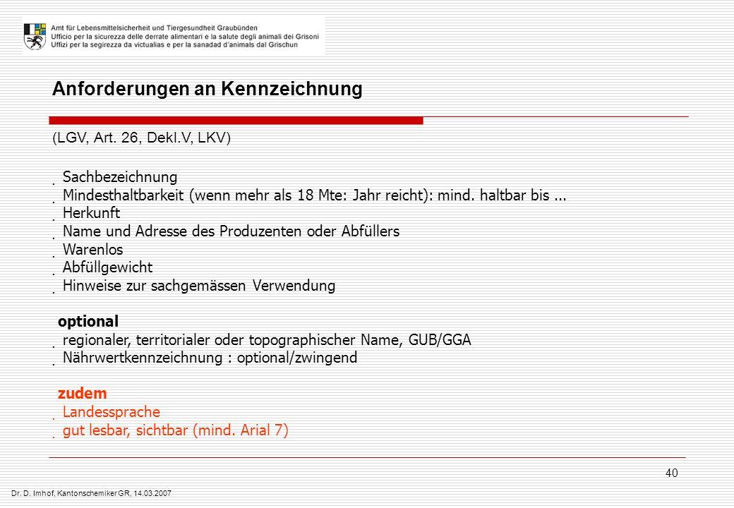 Dr. D. Imhof, Kantonschemiker GR, 14.03.2007 40 Sachbezeichnung Mindesthaltbarkeit (wenn mehr als 18 Mte: Jahr reicht): mind. haltbar bis... Herkunft