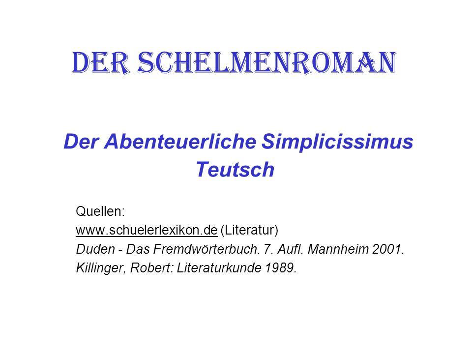 Der Schelmenroman Der Abenteuerliche Simplicissimus Teutsch Quellen: www.schuelerlexikon.dewww.schuelerlexikon.de (Literatur) Duden - Das Fremdwörterbuch.