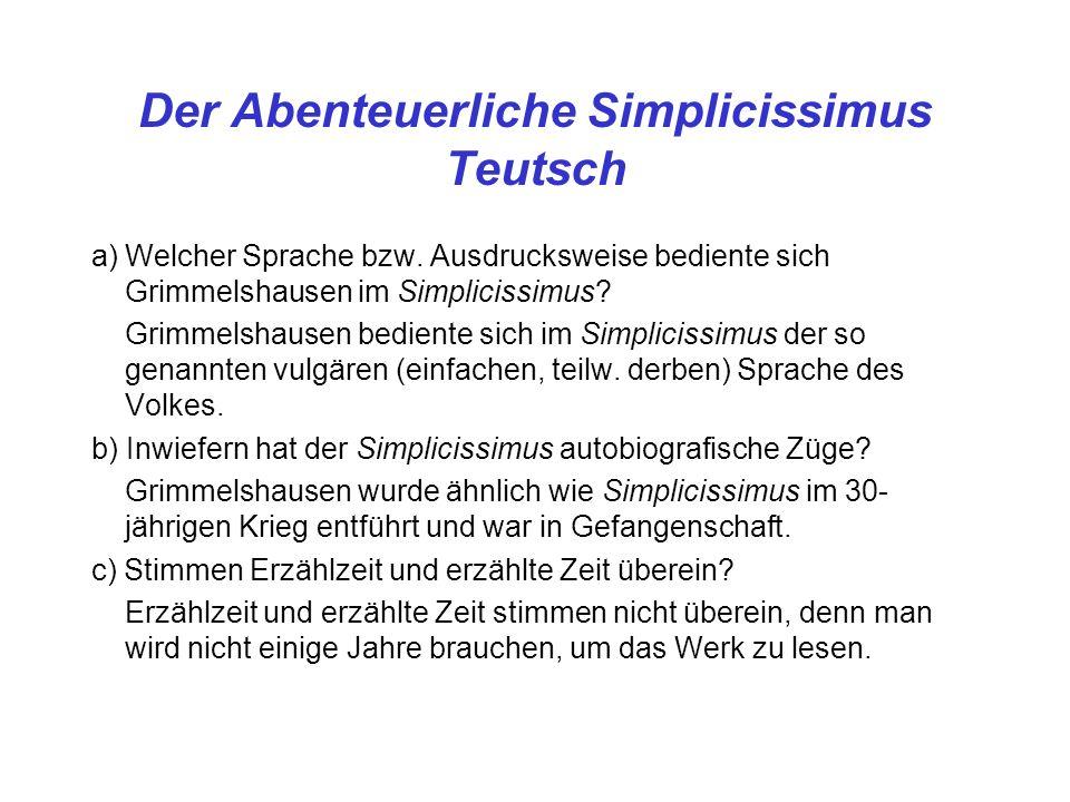 Der Abenteuerliche Simplicissimus Teutsch a)Welcher Sprache bzw. Ausdrucksweise bediente sich Grimmelshausen im Simplicissimus? Grimmelshausen bedient
