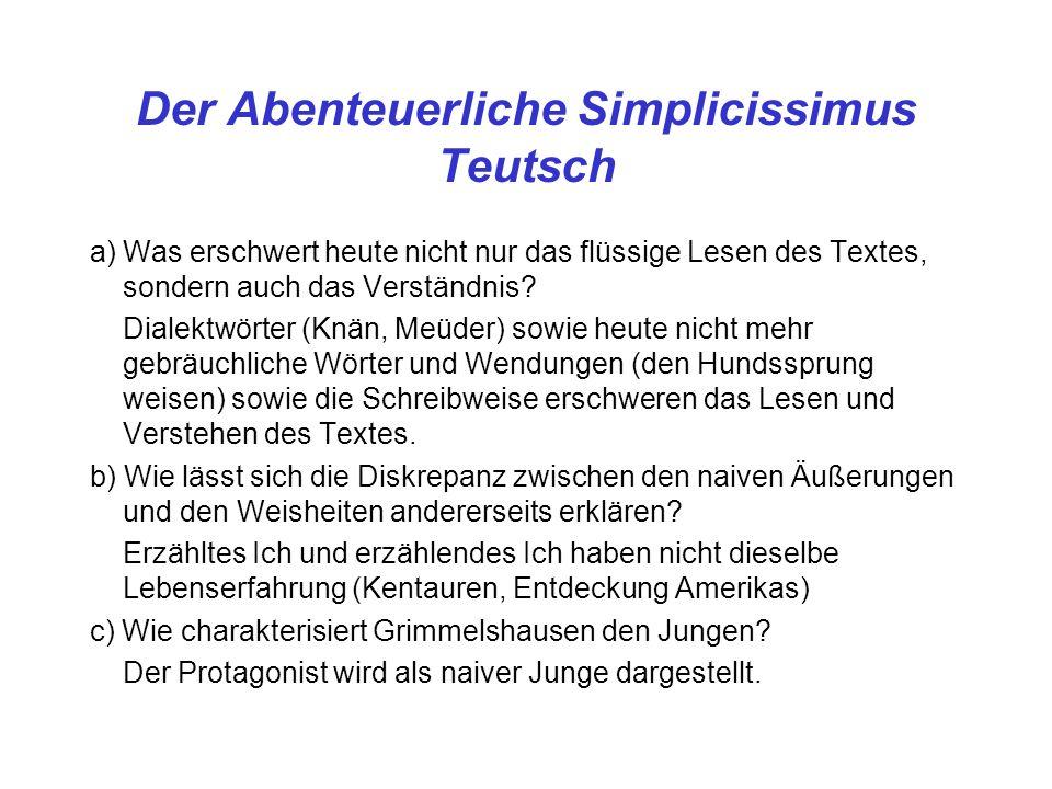 Der Abenteuerliche Simplicissimus Teutsch a)Was erschwert heute nicht nur das flüssige Lesen des Textes, sondern auch das Verständnis? Dialektwörter (