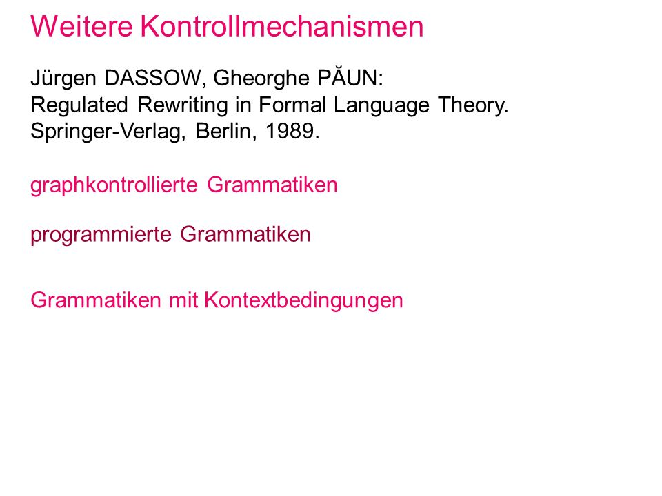Weitere Kontrollmechanismen Jürgen DASSOW, Gheorghe PĂUN: Regulated Rewriting in Formal Language Theory. Springer-Verlag, Berlin, 1989. graphkontrolli