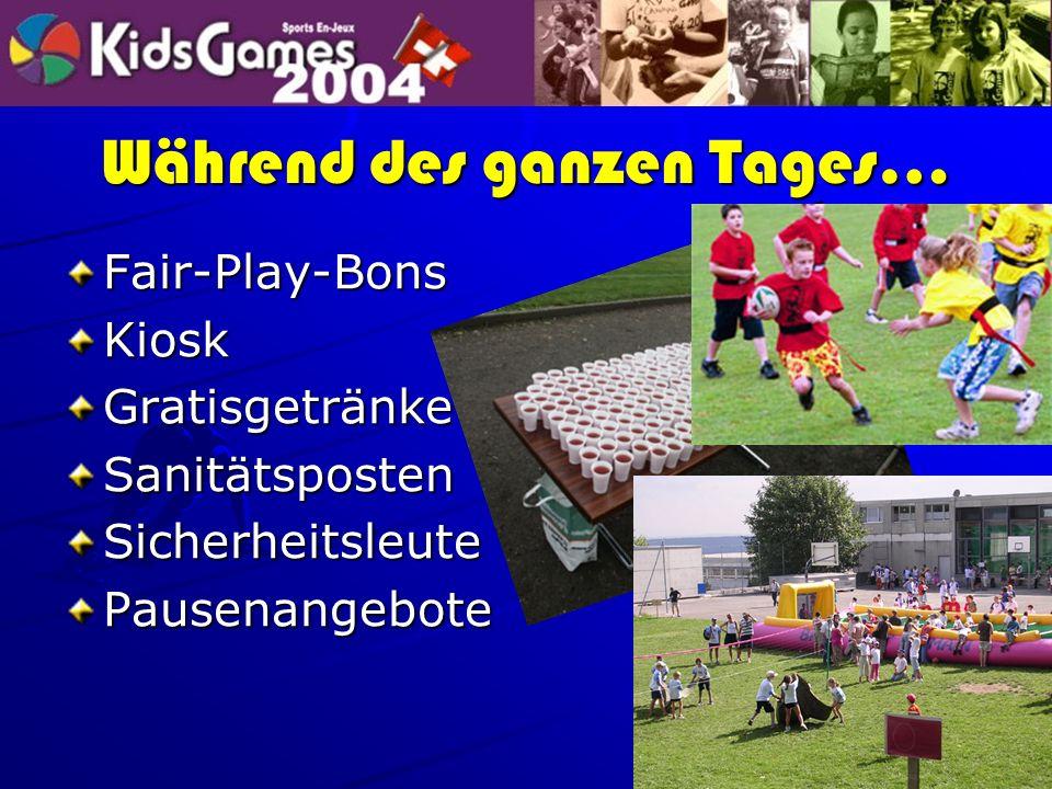 Während des ganzen Tages… Fair-Play-BonsKioskGratisgetränkeSanitätspostenSicherheitsleutePausenangebote