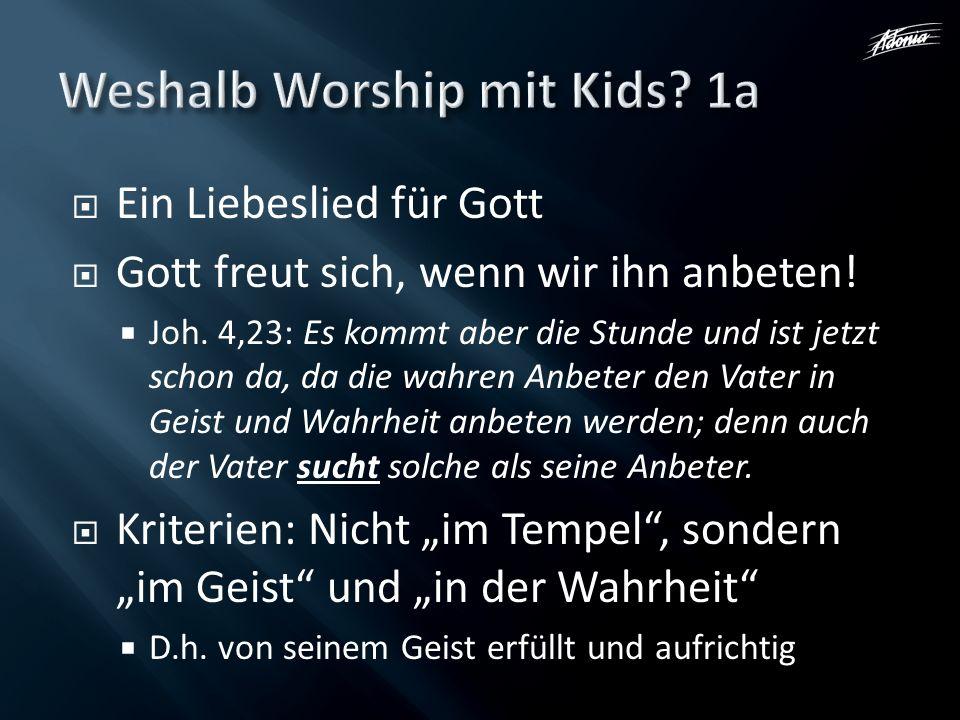 Ein Liebeslied für Gott Gott freut sich, wenn wir ihn anbeten! Joh. 4,23: Es kommt aber die Stunde und ist jetzt schon da, da die wahren Anbeter den V