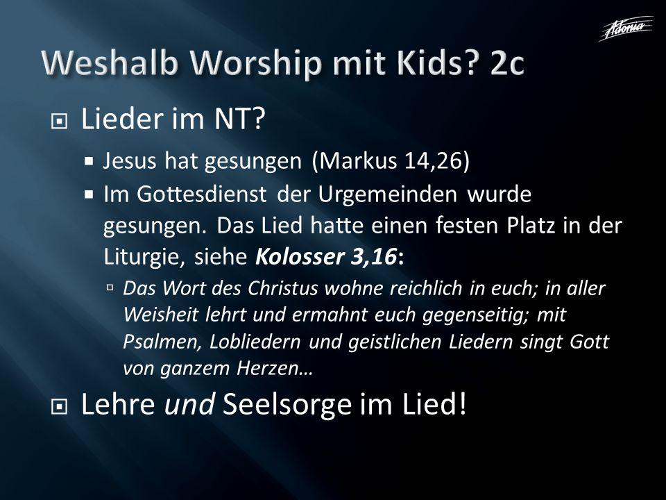 Lieder im NT? Jesus hat gesungen (Markus 14,26) Im Gottesdienst der Urgemeinden wurde gesungen. Das Lied hatte einen festen Platz in der Liturgie, sie