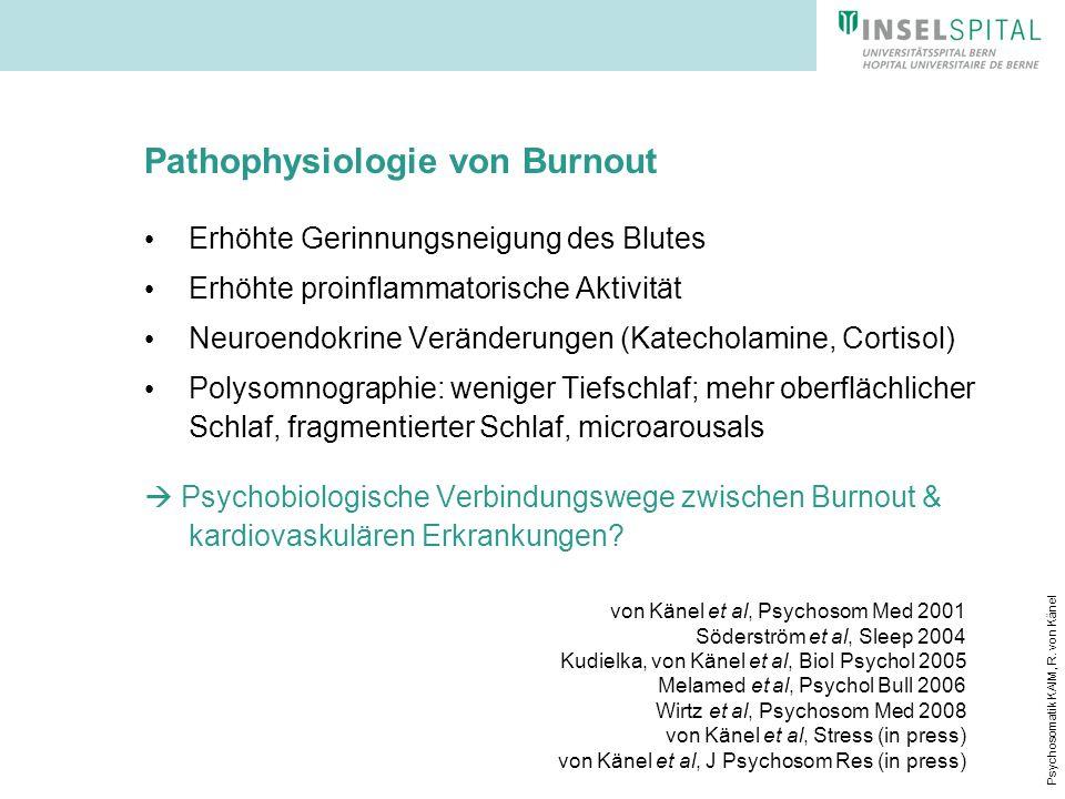 Psychosomatik KAIM, R. von Känel Pathophysiologie von Burnout Erhöhte Gerinnungsneigung des Blutes Erhöhte proinflammatorische Aktivität Neuroendokrin