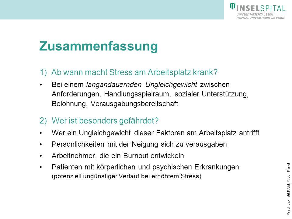 Psychosomatik KAIM, R. von Känel Zusammenfassung 1) Ab wann macht Stress am Arbeitsplatz krank? Bei einem langandauernden Ungleichgewicht zwischen Anf
