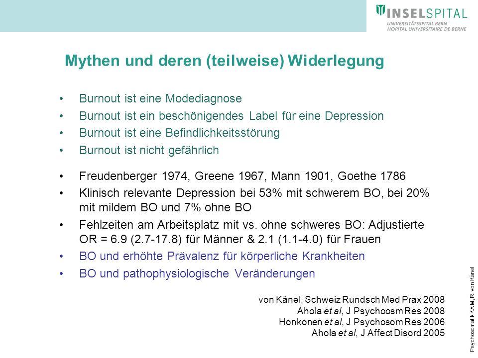 Psychosomatik KAIM, R. von Känel Mythen und deren (teilweise) Widerlegung Burnout ist eine Modediagnose Burnout ist ein beschönigendes Label für eine