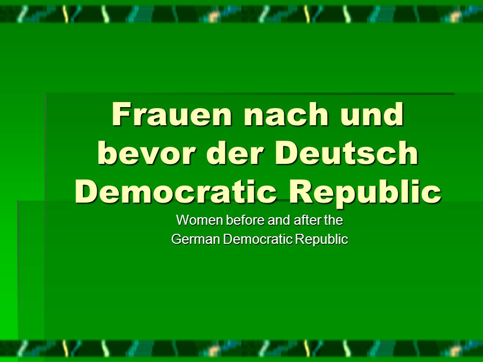 Objective: To inform American women about a German womans roll in motherhood and the workplace before and after the German unification To inform American women about a German womans roll in motherhood and the workplace before and after the German unification
