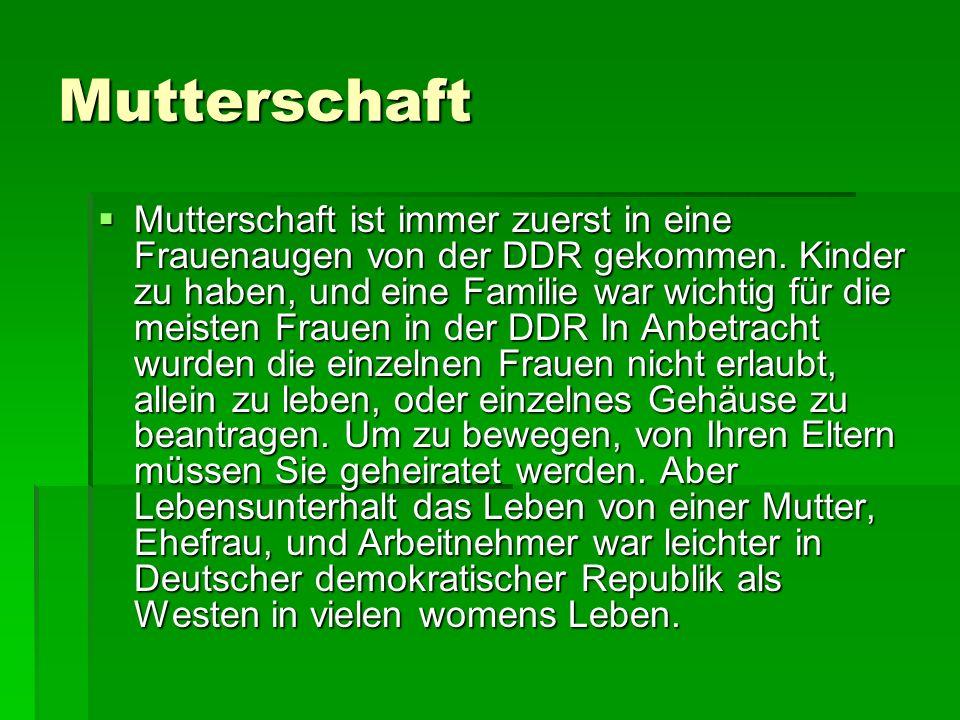 Mutterschaft Mutterschaft ist immer zuerst in eine Frauenaugen von der DDR gekommen. Kinder zu haben, und eine Familie war wichtig für die meisten Fra