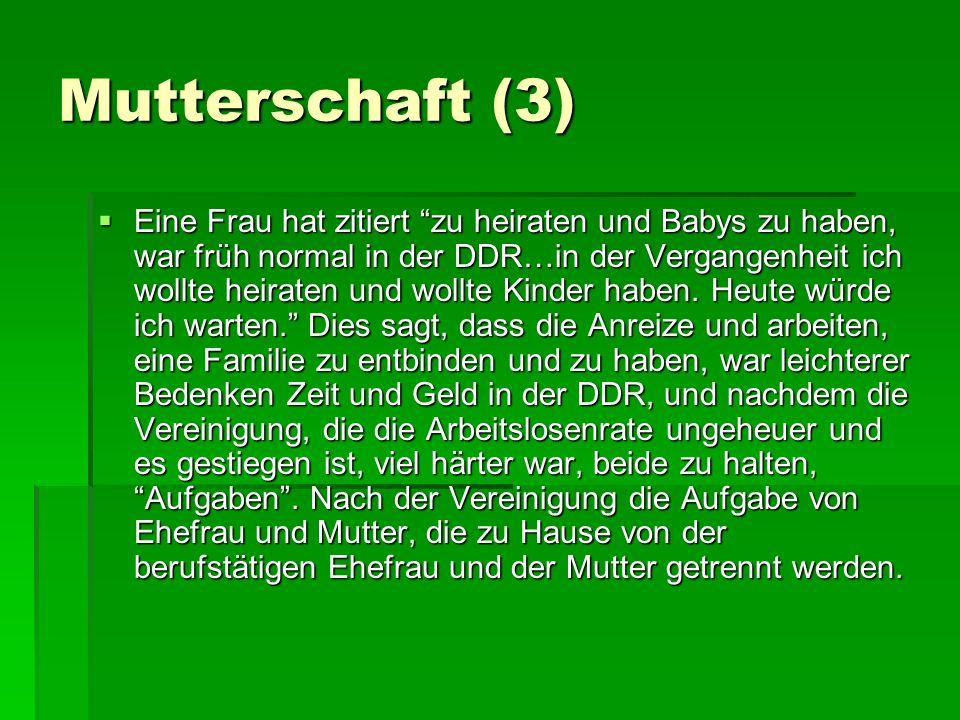 Mutterschaft (3) Eine Frau hat zitiert zu heiraten und Babys zu haben, war früh normal in der DDR…in der Vergangenheit ich wollte heiraten und wollte Kinder haben.