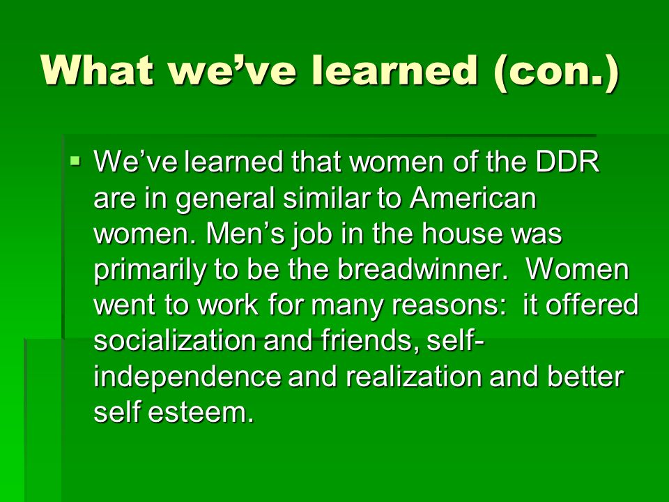What weve learned (con.) Weve learned that women of the DDR are in general similar to American women.