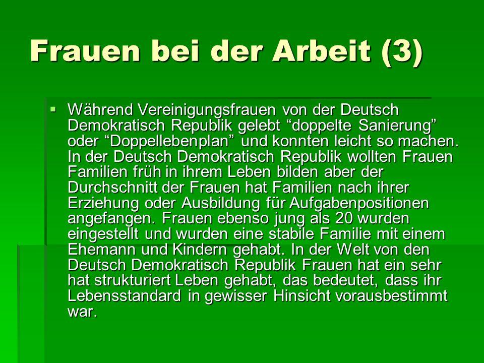 Frauen bei der Arbeit (3) Während Vereinigungsfrauen von der Deutsch Demokratisch Republik gelebt doppelte Sanierung oder Doppellebenplan und konnten