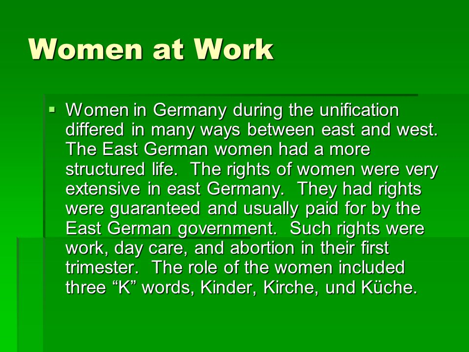 Women at Work Women in Germany during the unification differed in many ways between east and west.
