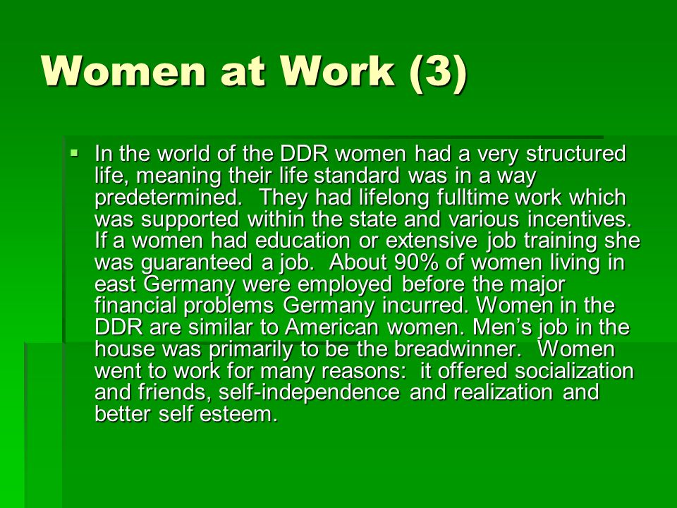 Women at Work (3) In the world of the DDR women had a very structured life, meaning their life standard was in a way predetermined.